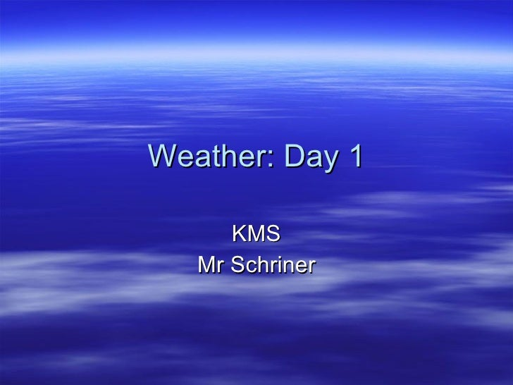 Weather: Day 1 KMS Mr Schriner