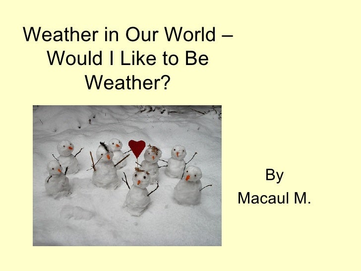 Weather in Our World – Would I Like to Be Weather? By  Macaul M.