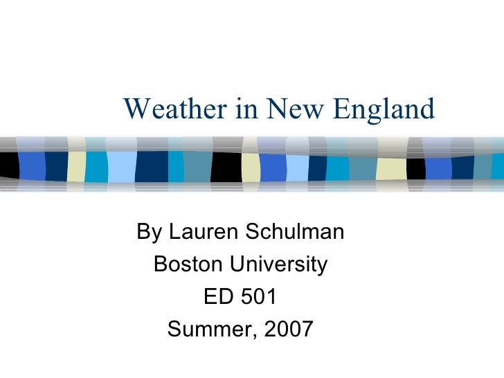 Weather in New England By Lauren Schulman Boston University ED 501 Summer, 2007