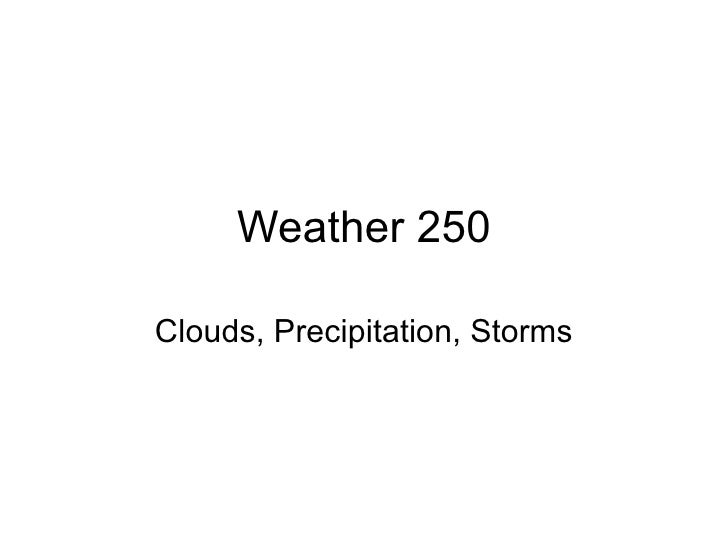 Weather 250 Clouds, Precipitation, Storms