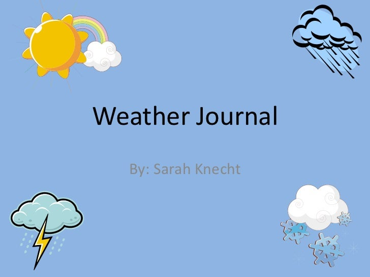 Weather Journal  By: Sarah Knecht