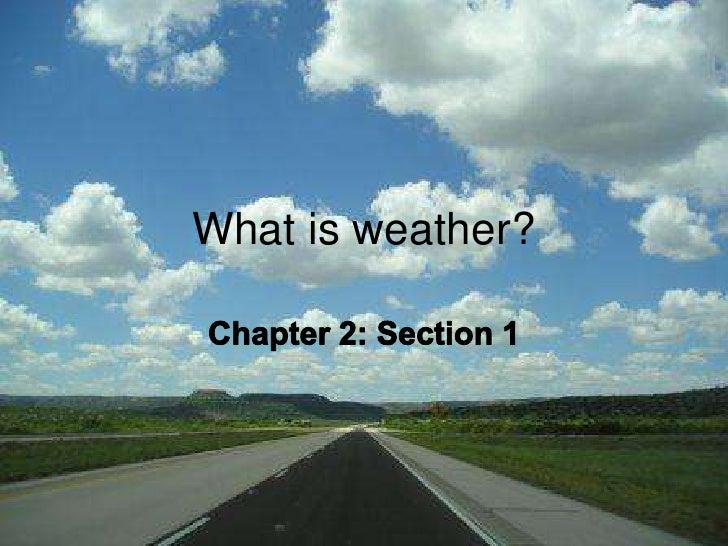 What is weather?<br />Chapter 2: Section 1<br />