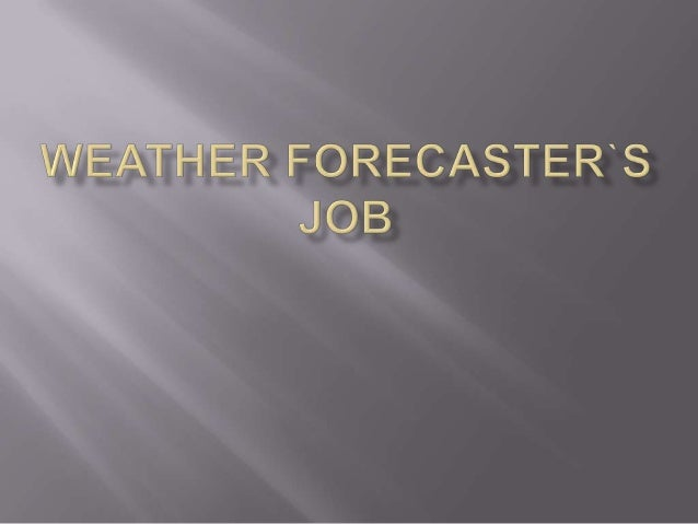 Weather forecaster`s job
