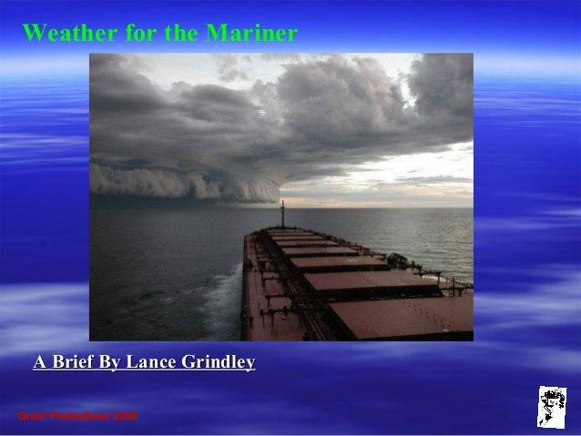 Grunt Productions 2009 Weather for the Mariner A Brief By Lance GrindleyA Brief By Lance Grindley