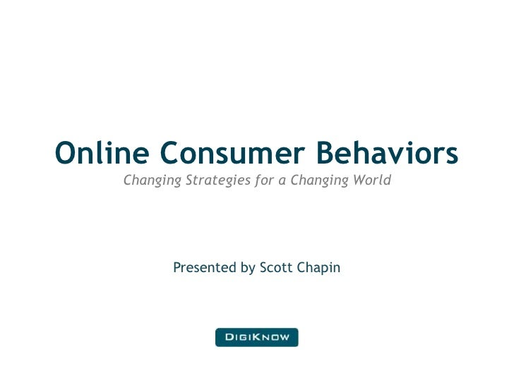 Online Consumer BehaviorsChanging Strategies for a Changing World<br />Presented by Scott Chapin<br />
