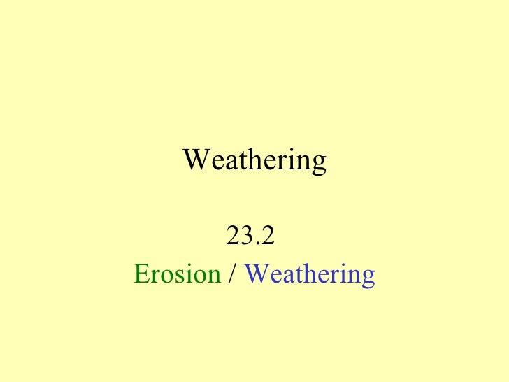 Weathering 23.2  Erosion  /  Weathering