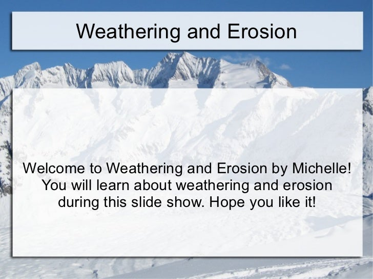 Weathering and Erosion Welcome to Weathering and Erosion by Michelle! You will learn about weathering and erosion during t...