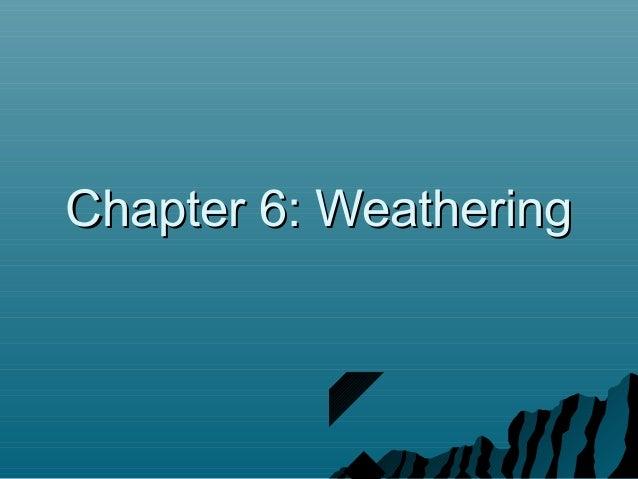 Chapter 6: WeatheringChapter 6: Weathering