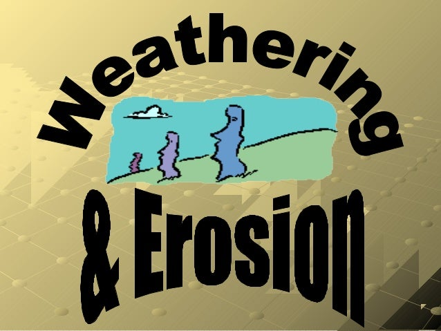Weathering is the breakup of rock due to exposure to the atmosphere.
