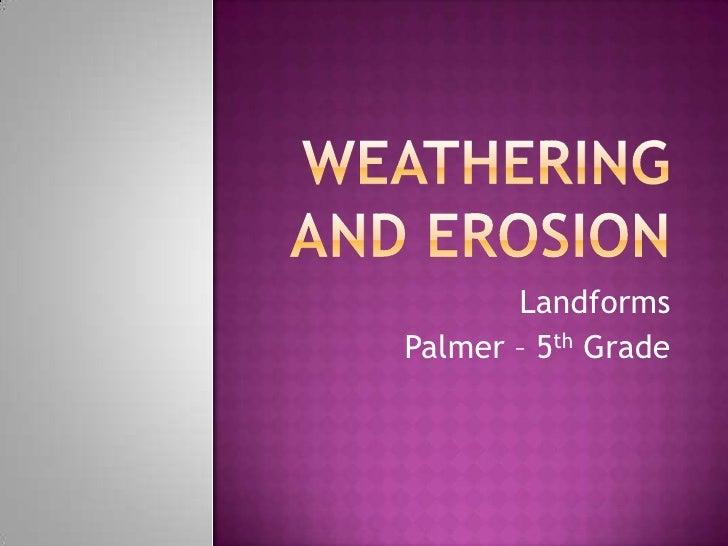 Weathering and Erosion<br />Landforms<br />Palmer – 5th Grade<br />