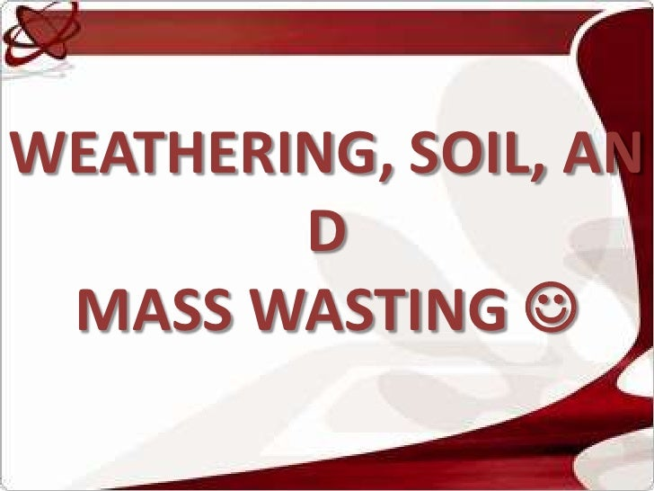 WEATHERING, SOIL, AND MASS WASTING <br />