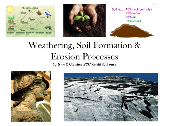 Weathering soil formation erosion processes for Explain the formation of soil