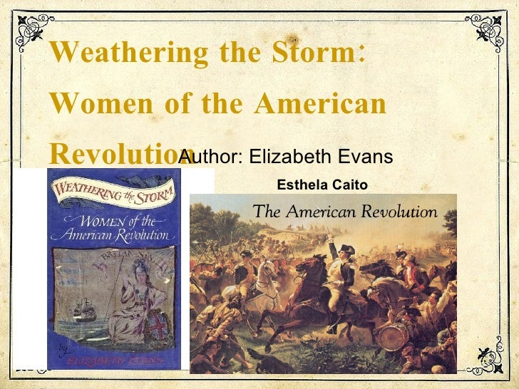Weathering the Storm:  Women of the American Revolution Author: Elizabeth Evans Esthela Caito