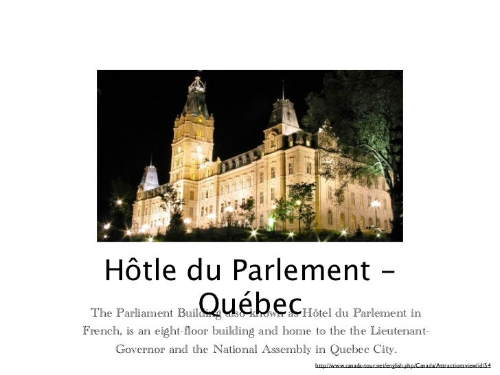 Hôtle du Parlement -                    Québec The Parliament Building also known as Hôtel du Parlement inFrench, is an ei...