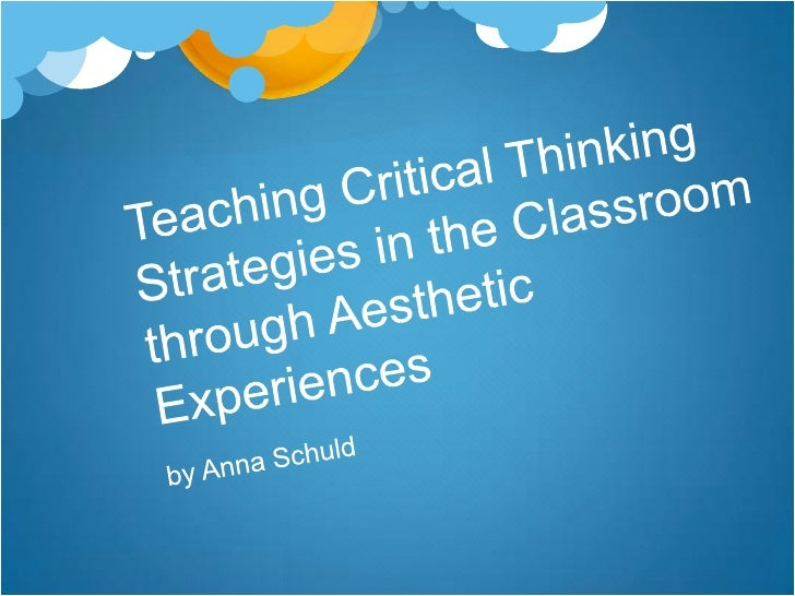 Teaching Critical Thinking Strategies in the Classroom through Aesthetic Experiencesby Anna Schuld<br />