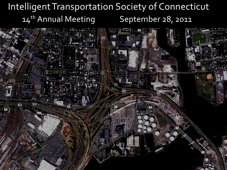Intelligent Transportation Society of Connecticut   <br />14th Annual Meeting September 28, 2011<br />