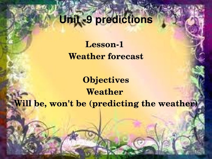 Unit ­9 predictions                   Lesson­1                 Weather forecast                    Objectives             ...