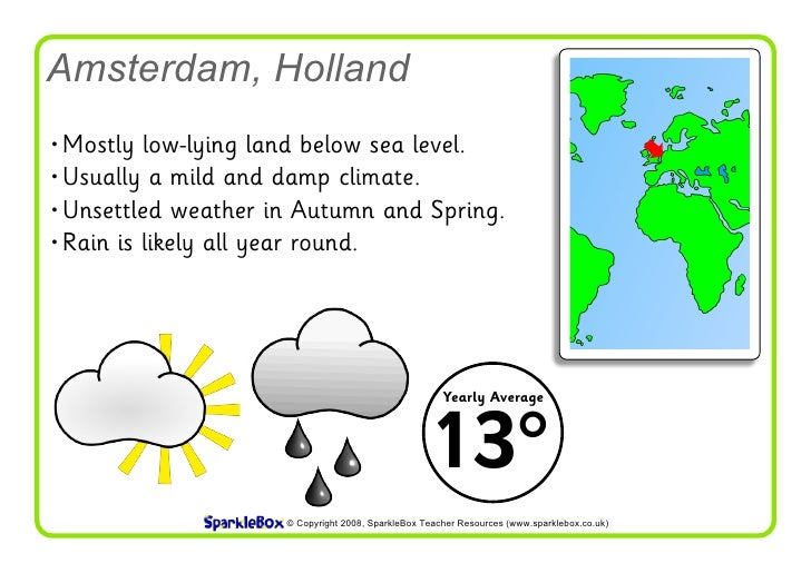 Amsterdam, Holland • Mostly low-lying land below sea level.  • Usually a mild and damp climate.   • Unsettled weather in A...