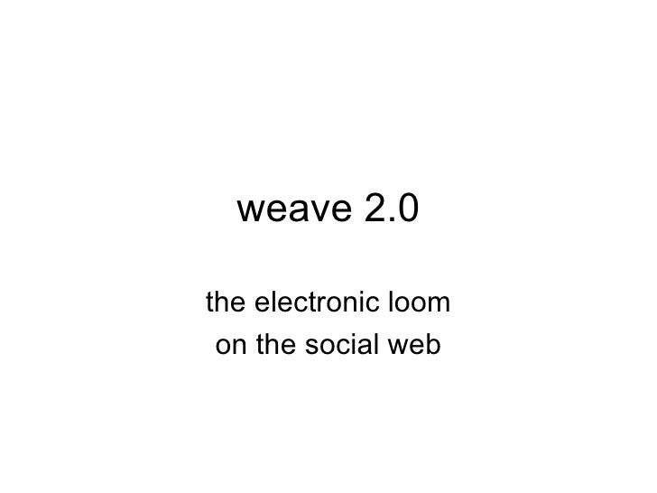 weave 2.0 the electronic loom on the social web