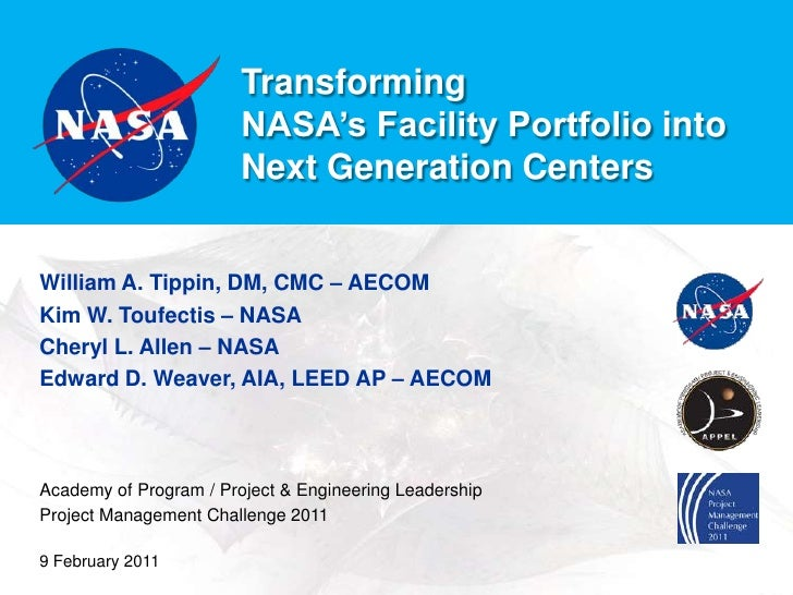 Transforming <br />NASA's Facility Portfolio into <br />Next Generation Centers<br />William A. Tippin, DM, CMC – AECOM<br...