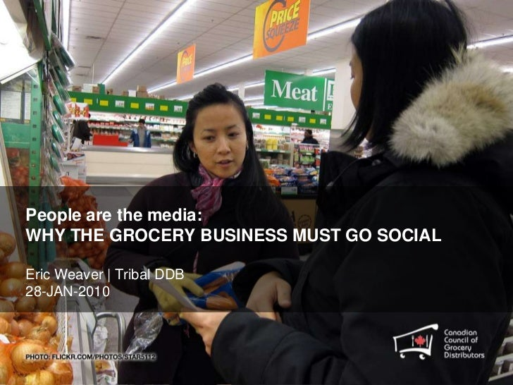 People are the media:WHY THE GROCERY BUSINESS MUST GO SOCIALEric Weaver | Tribal DDB28-JAN-2010<br />