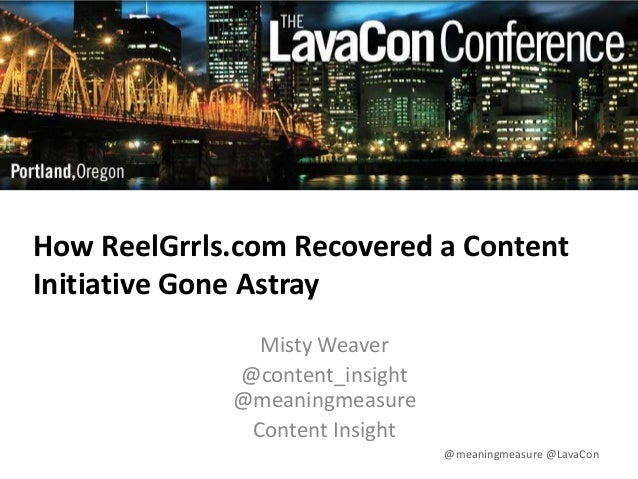 How ReelGrrls.com Recovered a Content Initiative Gone Astray Misty Weaver @content_insight @meaningmeasure Content Insight...