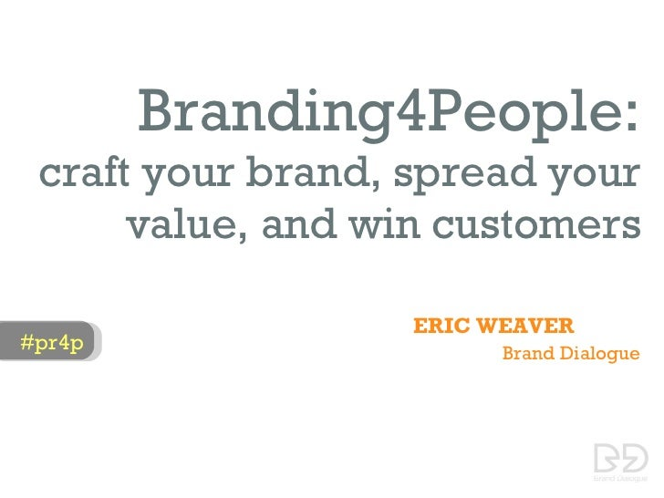 Branding4People:  craft your brand, spread your       value, and win customers                     ERIC WEAVER #pr4p      ...