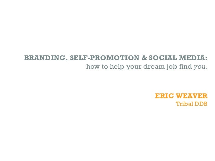 BRANDING, SELF-PROMOTION & SOCIAL MEDIA:               how to help your dream job find you.                               ...
