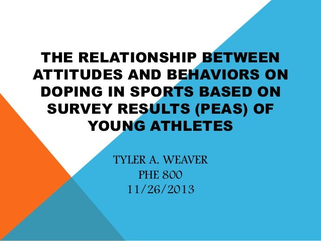 THE RELATIONSHIP BETWEEN ATTITUDES AND BEHAVIORS ON DOPING IN SPORTS BASED ON SURVEY RESULTS (PEAS) OF YOUNG ATHLETES TYLE...