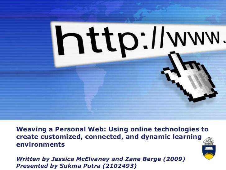 Weaving a Personal Web: Using online technologies tocreate customized, connected, and dynamic learningenvironmentsWritten ...