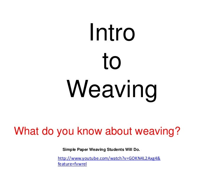 Intro              to           WeavingWhat do you know about weaving?          Simple Paper Weaving Students Will Do.    ...