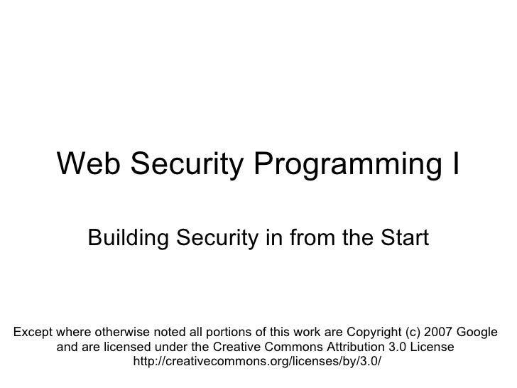 Web Security Programming I Building Security in from the Start Except where otherwise noted all portions of this work are ...