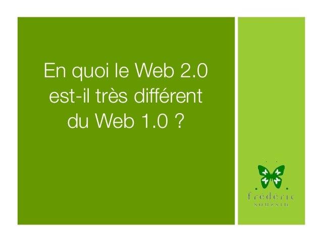 En quoi le Web 2.0 est-il très différent du Web 1.0 ?