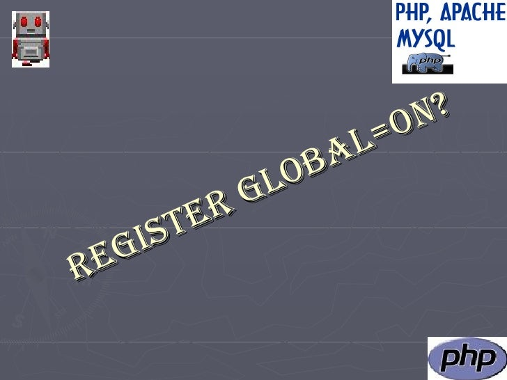 REGISTER GLOBAL=on?