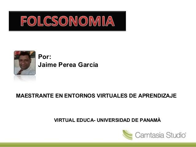 Por: Jaime Perea García MAESTRANTE EN ENTORNOS VIRTUALES DE APRENDIZAJE VIRTUAL EDUCA- UNIVERSIDAD DE PANAMÀ