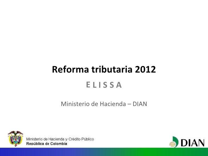 Reforma tributaria 2012         ELISSA Ministerio de Hacienda – DIAN