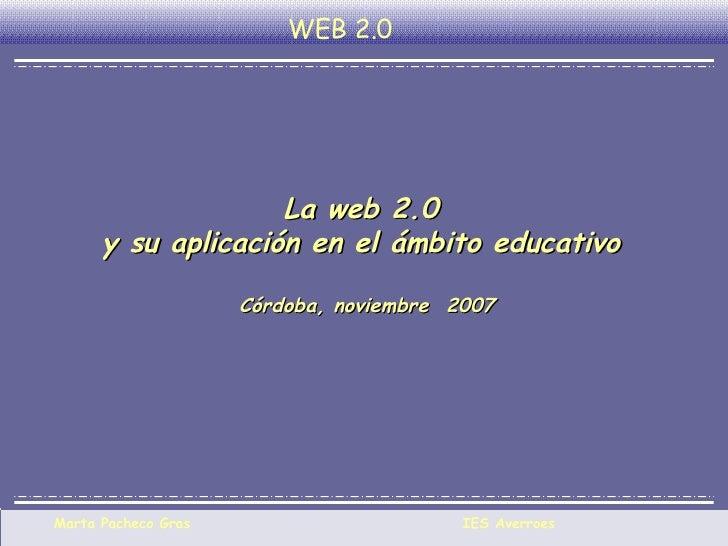 La web 2.0  y su aplicación en el ámbito educativo  Córdoba, noviembre  2007 WEB 2.0