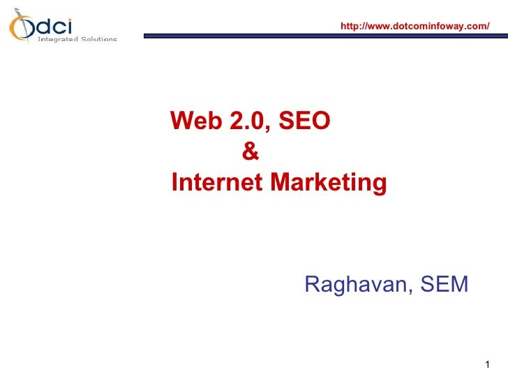 Web 2.0, SEO  &  Internet Marketing Raghavan, SEM
