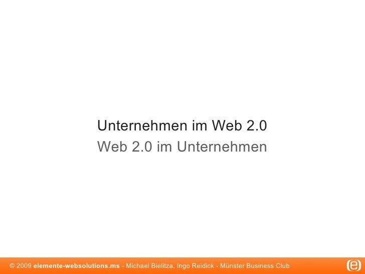 Unternehmen im Web 2.0                            Web 2.0 im Unternehmen     © 2009 elemente-websolutions.ms - Michael Bie...