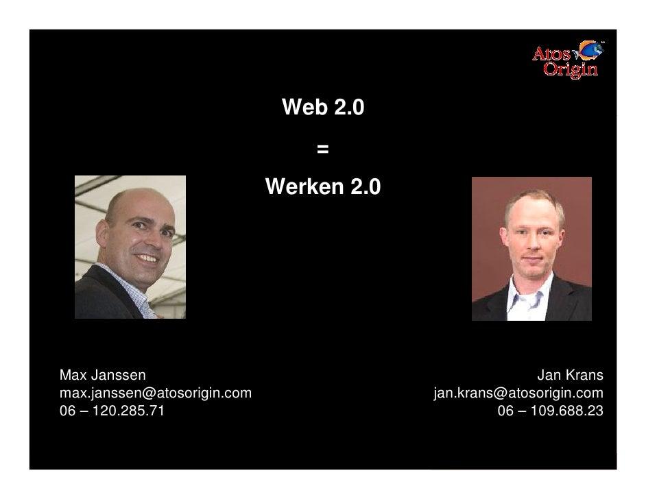 Web 2.0                                  =                              Werken 2.0     Max Janssen                        ...