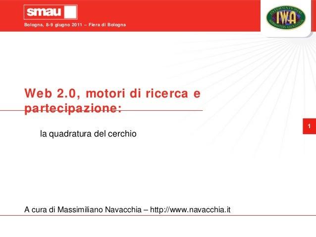 Bologna, 8-9 giugno 2011 – Fiera di Bologna 1 Web 2.0, motori di ricerca e partecipazione: la quadratura del cerchio A cur...