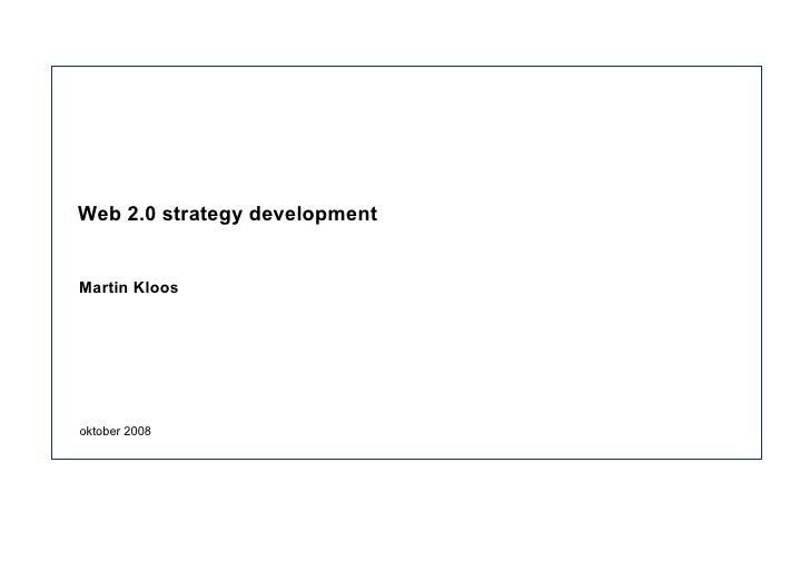 Web 2.0 strategy development Martin Kloos oktober 2008