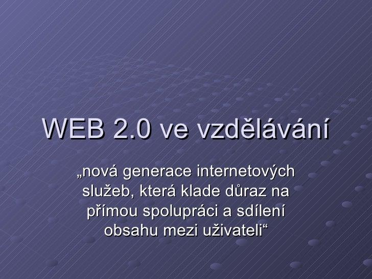 """WEB 2.0 ve vzdělávání """"nová generace internetových služeb, která klade důraz na přímou spolupráci a sdílení obsahu mezi už..."""
