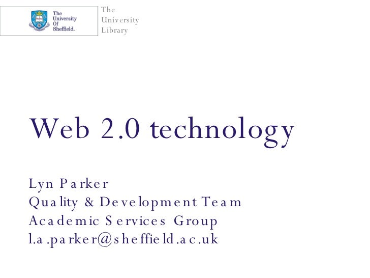 Web 2.0 technology Lyn Parker Quality & Development Team Academic Services Group [email_address]