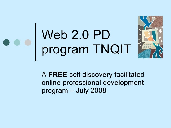 Web 2.0 PD program TNQIT A  FREE  self discovery facilitated online professional development program – July 2008