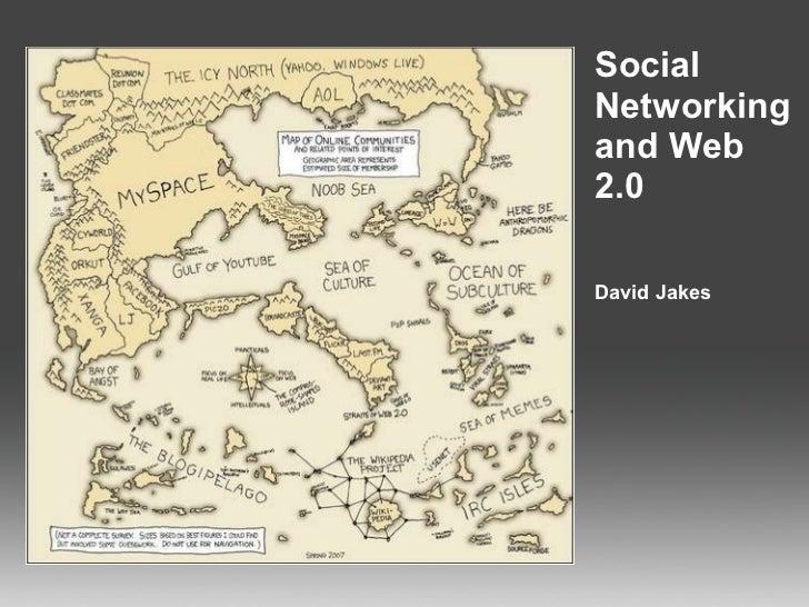 Social Networking and Web 2.0 David Jakes