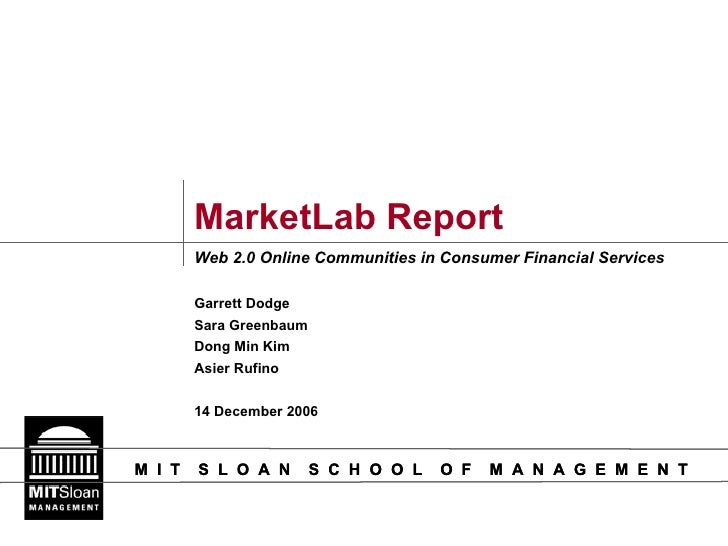 MarketLab Report Web 2.0 Online Communities in Consumer Financial Services Garrett Dodge Sara Greenbaum Dong Min Kim Asier...