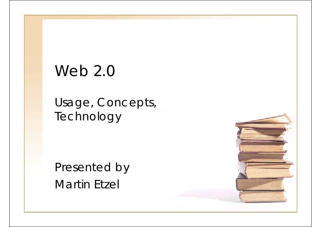 Web 2.0 Usage, Concepts, Technology    Presented by Martin Etzel