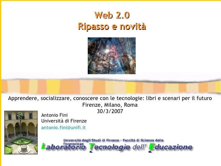 Antonio Fini Università di Firenze [email_address]   Web 2.0 Ripasso e novità Apprendere, socializzare, conoscere con le t...