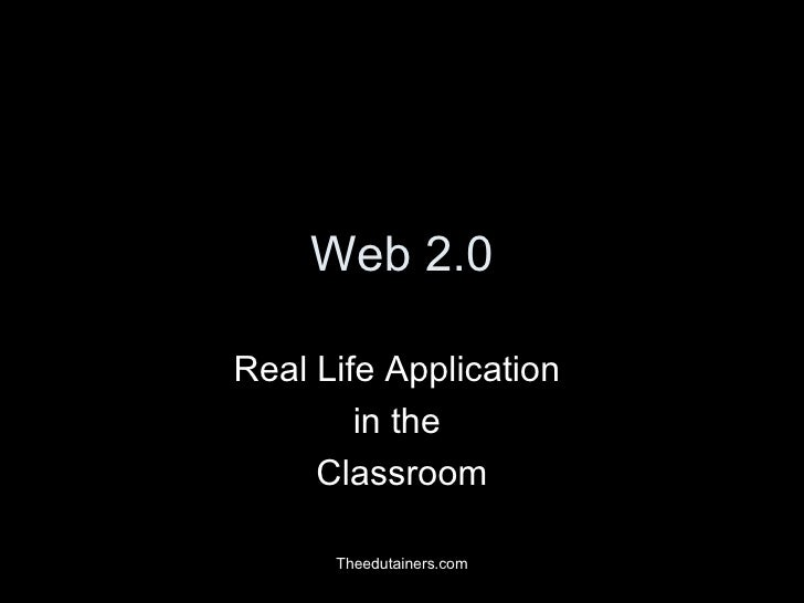 Web 2.0 Real Life Application  in the  Classroom